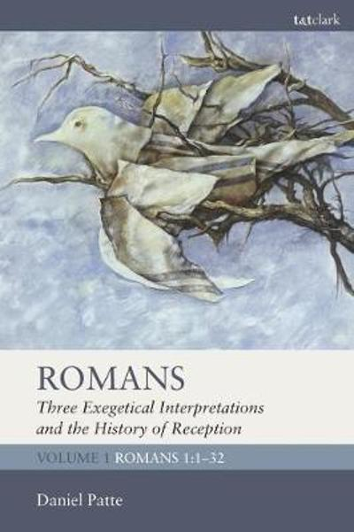 Romans: Three Exegetical Interpretations and the History of Reception - Daniel Patte
