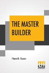 The Master Builder - Henrik Ibsen Edmund Gosse  William Archer