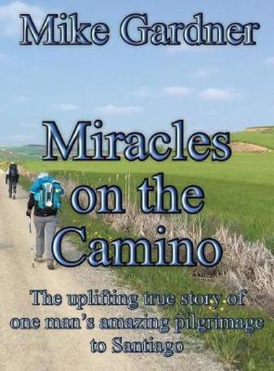 Miracles on the Camino - Mike Gardner