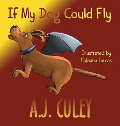 If My Dog Could Fly - A J Culey