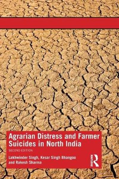 Agrarian Distress and Farmer Suicides in North India - Lakhwinder Singh