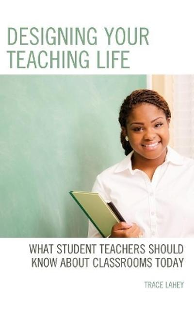 Designing your Teaching Life - Trace Lahey