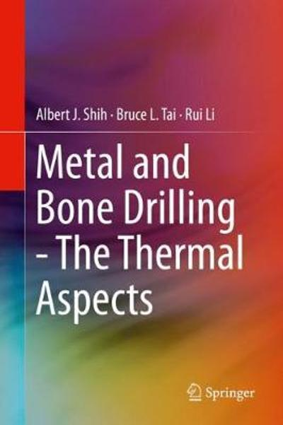 Metal and Bone Drilling - The Thermal Aspects - Albert J. Shih