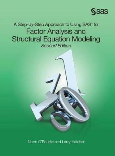 A Step-by-Step Approach to Using SAS for Factor Analysis and Structural Equation Modeling, Second Edition - Ph D Norm O'Rourke