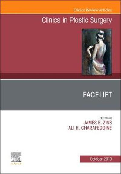 Facelift, An Issue of Clinics in Plastic Surgery - James E. Zins