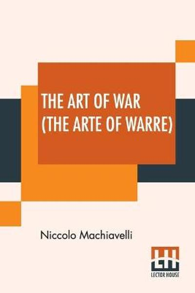 The Art of War (The Arte Of Warre) - Niccolo Machiavelli