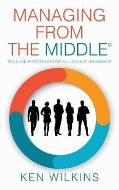 Managing from the Middle - Ken Wilkins