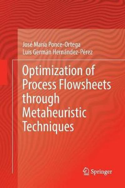 Optimization of Process Flowsheets through Metaheuristic Techniques - Jose Maria Ponce-Ortega