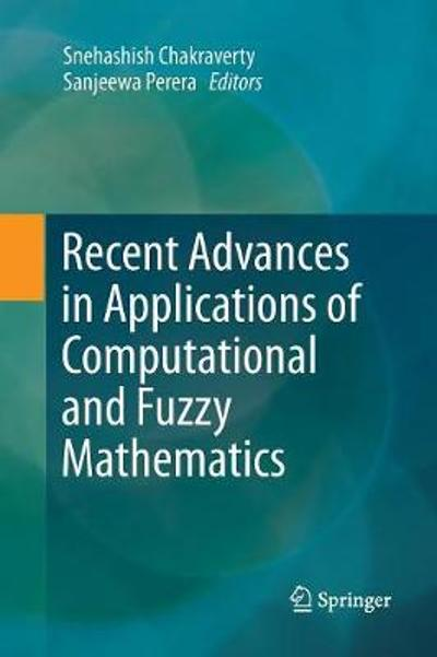 Recent Advances in Applications of Computational and Fuzzy Mathematics - Snehashish Chakraverty