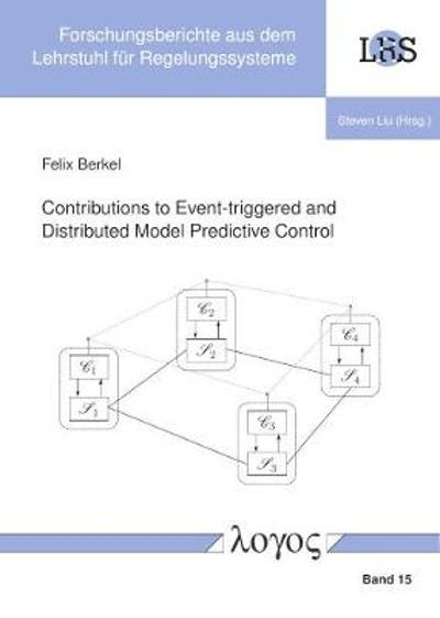 Contributions to Event-Triggered and Distributed Model Predictive Control - Felix Berkel