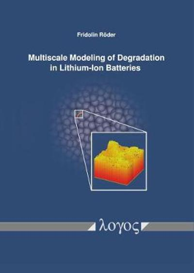 Multiscale Modeling of Degradation in Lithium-Ion Batteries - Fridolin Roeder