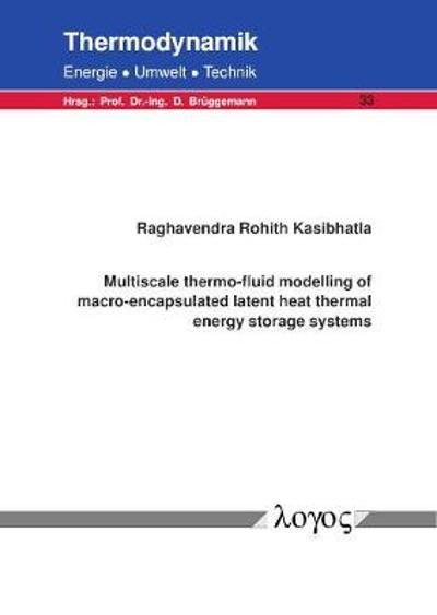 Multiscale Thermo-Fluid Modelling of Macro-Encapsulated Latent Heat Thermal Energy Storage Systems - Raghavendra Rohith Kasibhatla