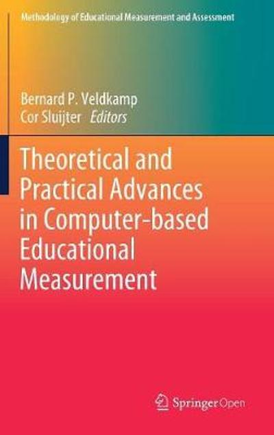 Theoretical and Practical Advances in Computer-based Educational Measurement - Bernard P. Veldkamp