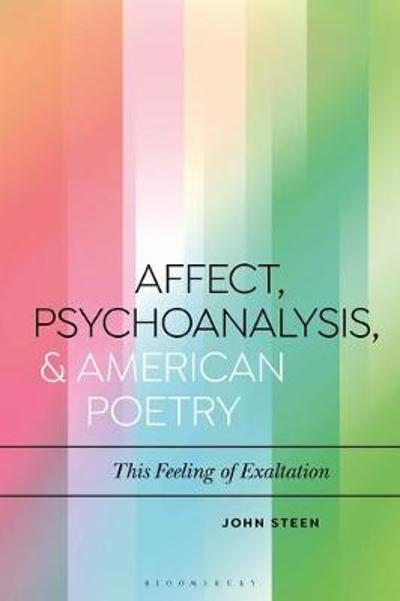 Affect, Psychoanalysis, and American Poetry - John Steen