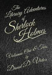 The Literary Adventures of Sherlock Holmes Volumes 1 and 2 - Daniel D Victor