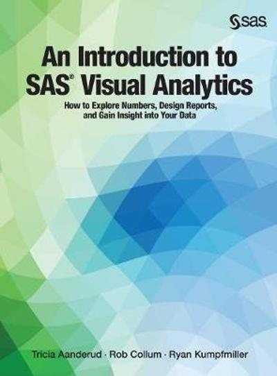 An Introduction to SAS Visual Analytics - Tricia Aanderud