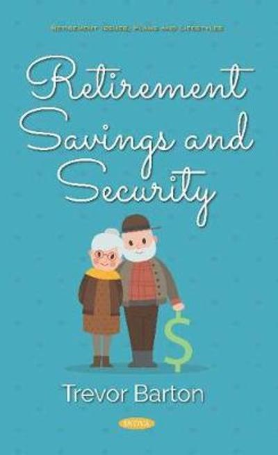 Retirement Savings and Security - Trevor Barton