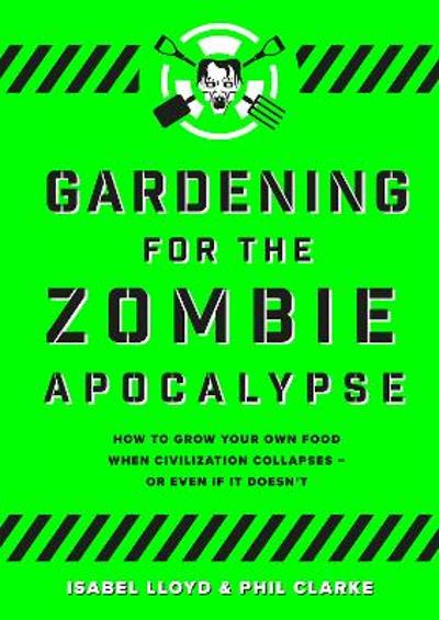 Gardening for the Zombie Apocalypse - Isabel Lloyd