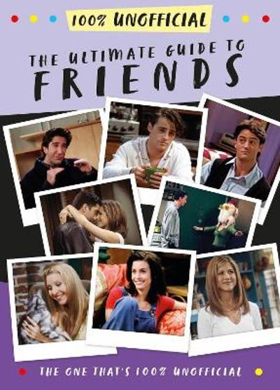 The Ultimate Guide to Friends (The One That's 100% Unofficial) - Malcolm Mackenzie