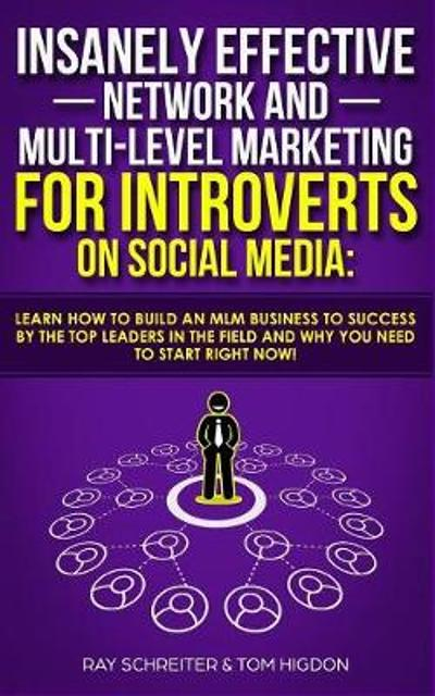 Insanely Effective Network And Multi-Level Marketing For Introverts On Social Media - Ray Schreiter