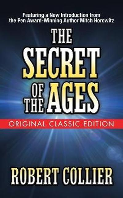 The Secret of the Ages (Original Classic Edition) - Robert Collier