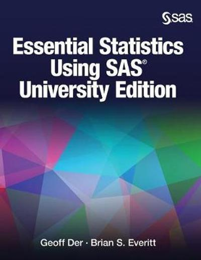 Essential Statistics Using SAS University Edition - Geoff Der