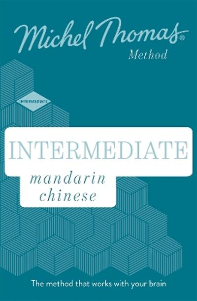Intermediate Mandarin Chinese New Edition (Learn Mandarin Chinese with the Michel Thomas Method) - Harold Goodman