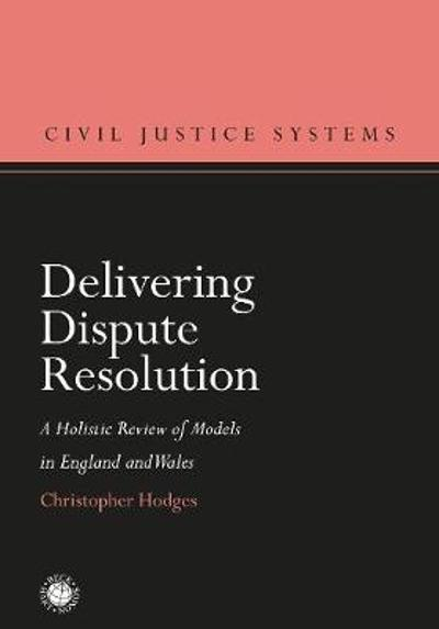 Delivering Dispute Resolution - Professor Christopher Hodges