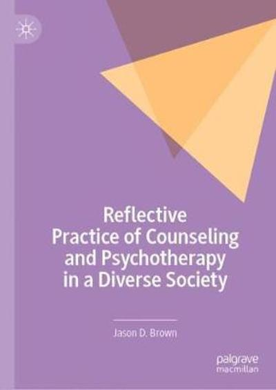Reflective Practice of Counseling and Psychotherapy in a Diverse Society - Jason D. Brown