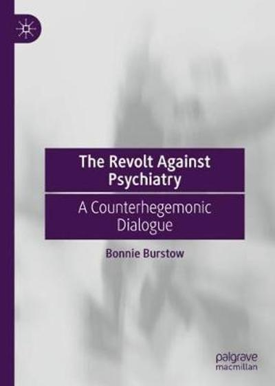 The Revolt Against Psychiatry - Bonnie Burstow