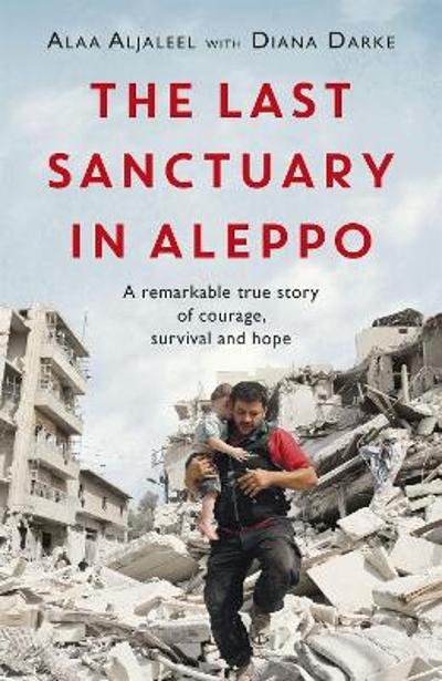 The Last Sanctuary in Aleppo - Alaa Aljaleel
