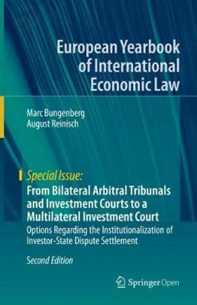 From Bilateral Arbitral Tribunals and Investment Courts to a Multilateral Investment Court - Marc Bungenberg