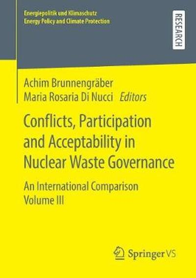Conflicts, Participation and Acceptability in Nuclear Waste Governance - Achim Brunnengraber