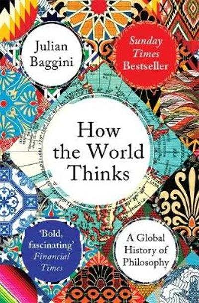 How the World Thinks - Julian Baggini
