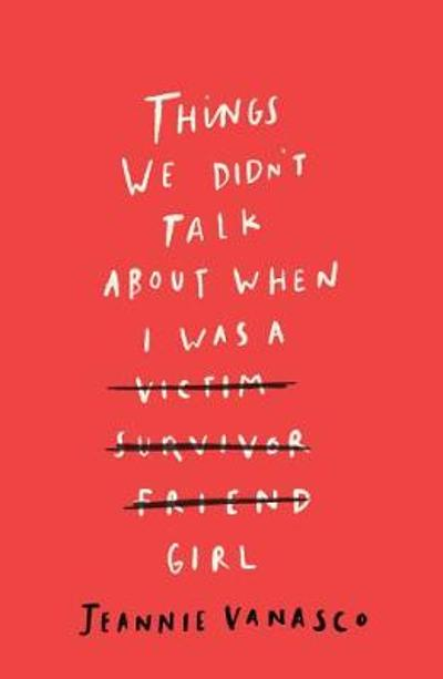 Things We Didn't Talk About When I Was a Girl - Jeannie Vanasco