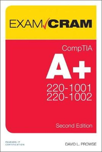 CompTIA A+ Core 1 (220-1001) and Core 2 (220-1002) Exam Cram - David Prowse