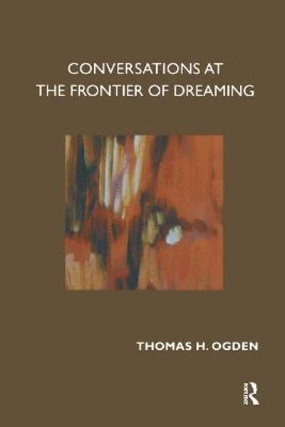 Conversations at the Frontier of Dreaming - Thomas Ogden