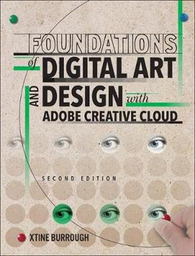 Foundations of Digital Art and Design with Adobe Creative Cloud - Xtine Burrough
