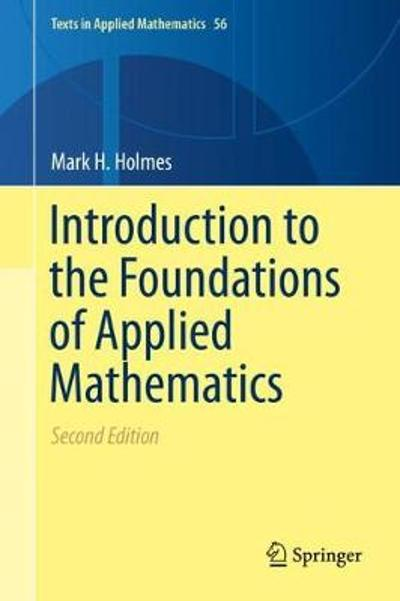 Introduction to the Foundations of Applied Mathematics - Mark H. Holmes