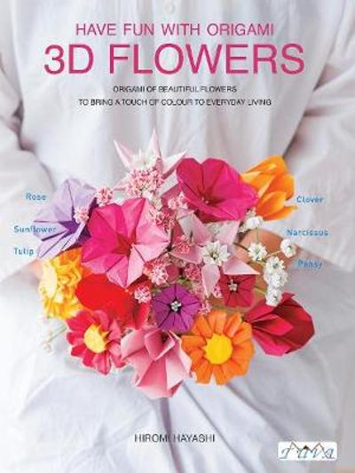 Have Fun with Origami 3D Flowers - Hiromi Hayashi