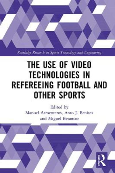 The Use of Video Technologies in Refereeing Football and Other Sports - Manuel Armenteros