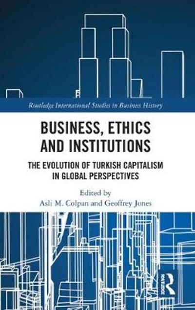 Business, Ethics and Institutions - Asli M. Colpan