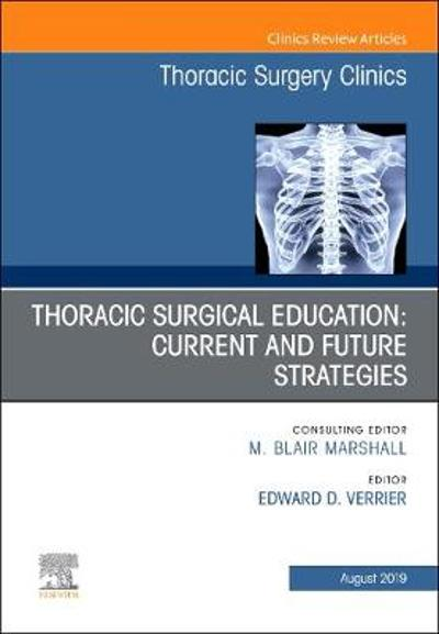 Education and the Thoracic Surgeon, An Issue of Thoracic Surgery Clinics - Edward D. Verrier