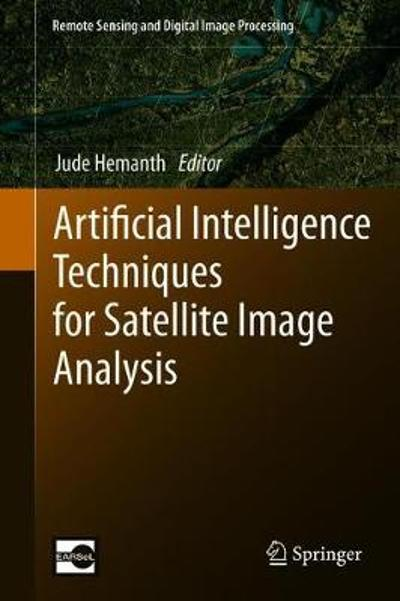 Artificial Intelligence Techniques for Satellite Image Analysis - D. Jude Hemanth