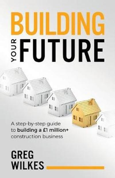 Building Your Future - Greg Wilkes