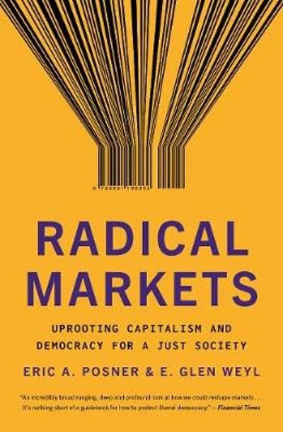 Radical Markets - Eric A. Posner