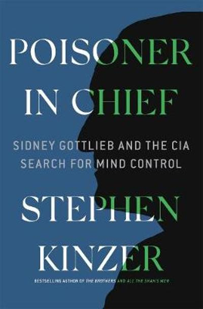 Poisoner in Chief - Stephen Kinzer