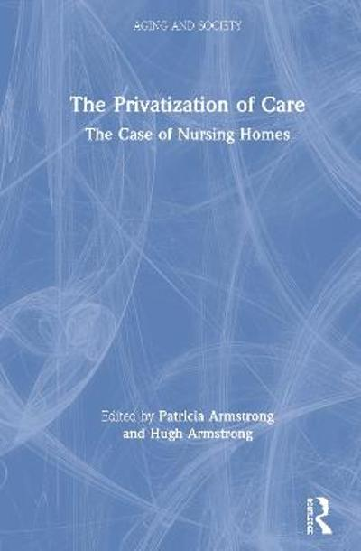 The Privatization of Care - Pat Armstrong