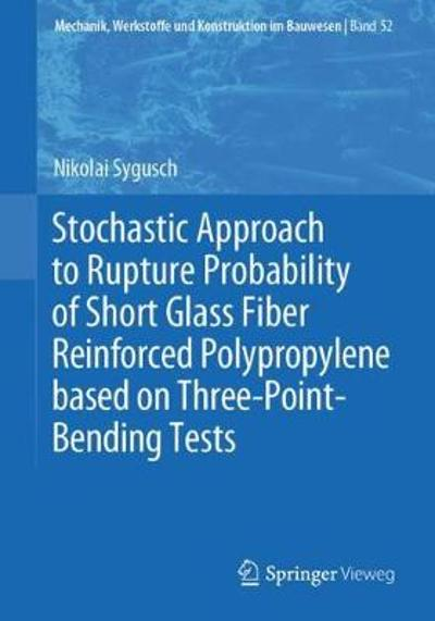 Stochastic Approach to Rupture Probability of Short Glass Fiber Reinforced Polypropylene based on Three-Point-Bending Tests - Nikolai Sygusch
