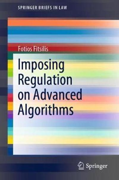Imposing Regulation on Advanced Algorithms - Fotios Fitsilis